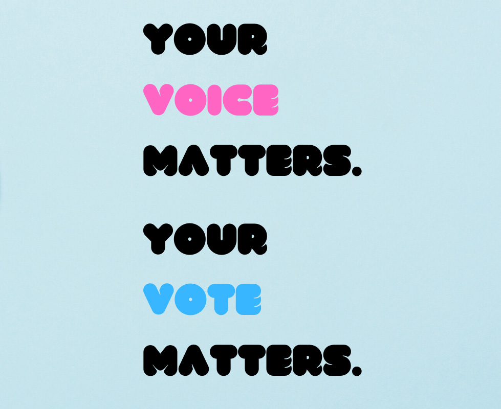 Your Voice Matters. Your Vote Matters. slogan